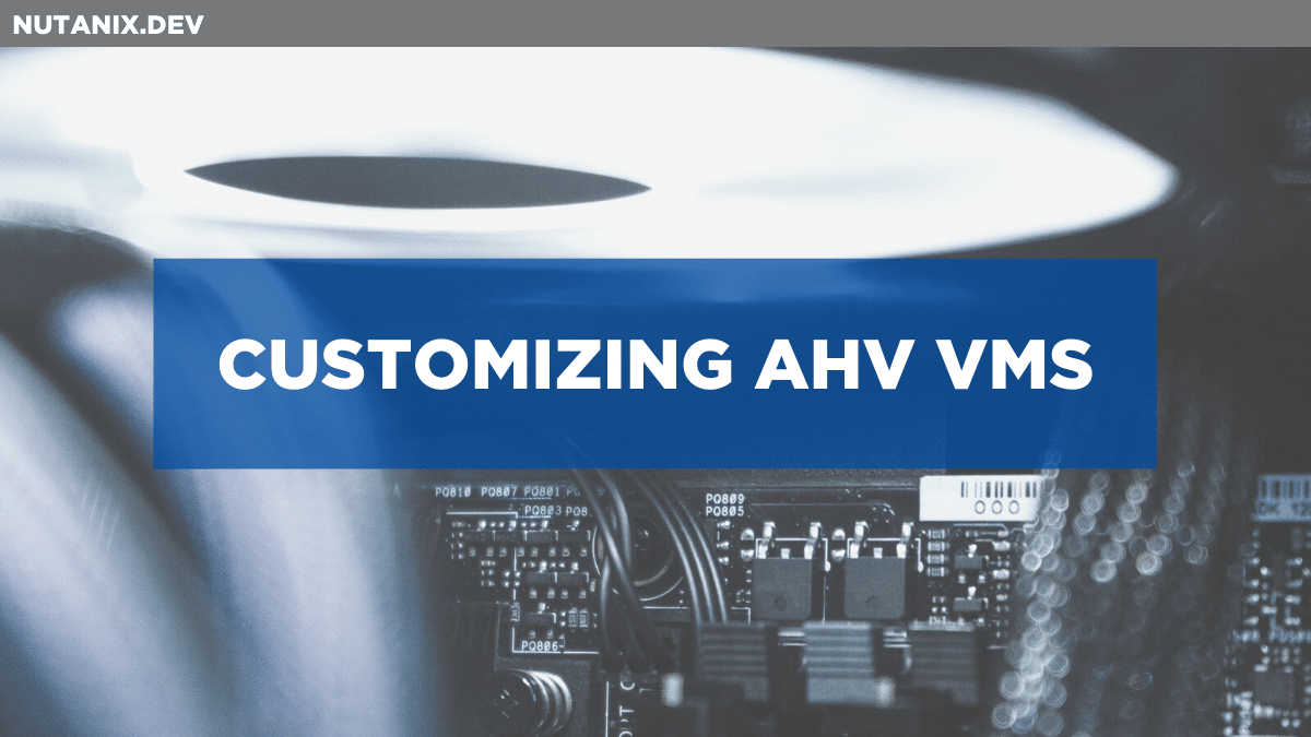 CUSTOMIZING AHV VMS
