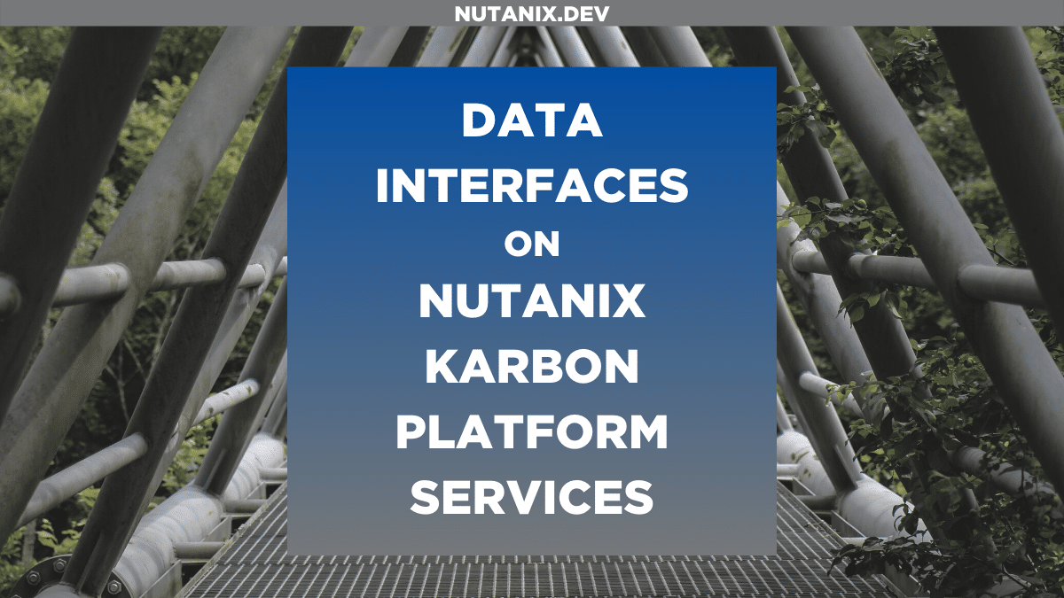 Data Interfaces on Nutanix Karbon Platform Services