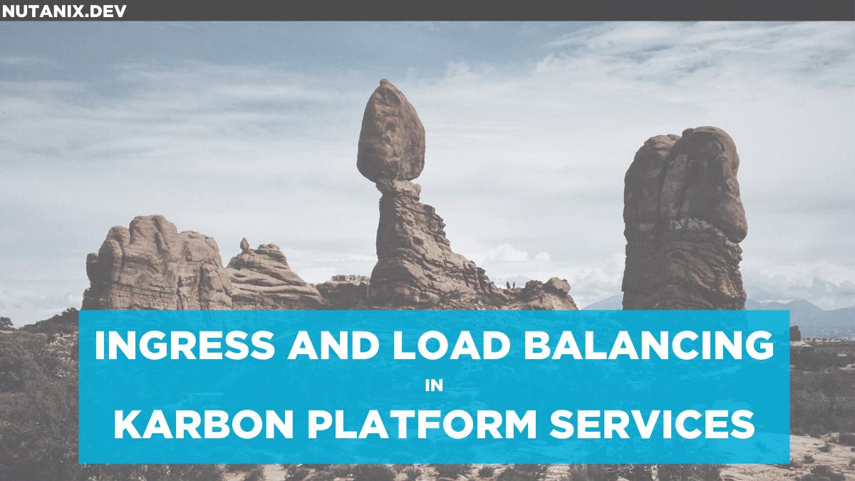 Ingress and Load Balancing in Karbon Platform Services