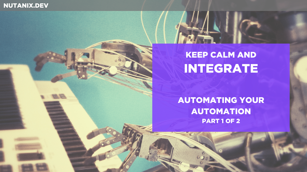 Keep Calm and INTEGRATE - Automating Your Automation (1)