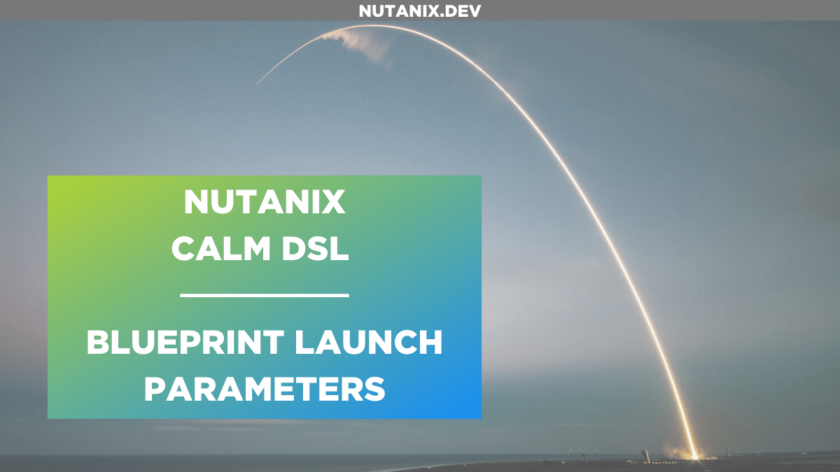 Nutanix Calm DSL - Blueprint Launch Parameters