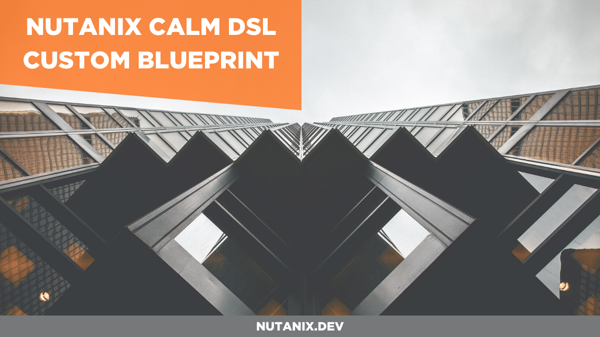 Nutanix Calm DSL - Creating Custom Blueprint