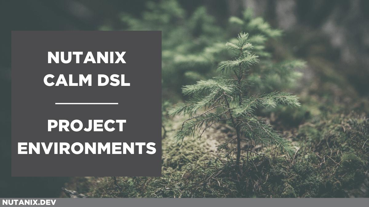 Nutanix Calm DSL - Project Environments