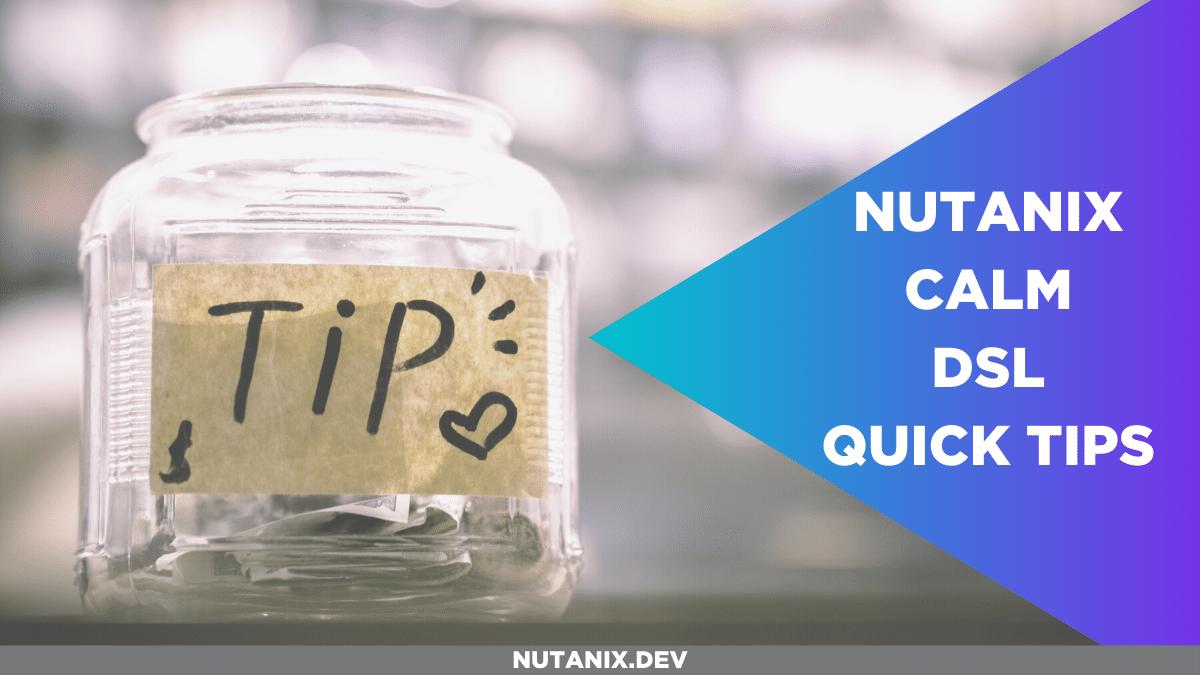 Nutanix Calm DSL - Quick Tips