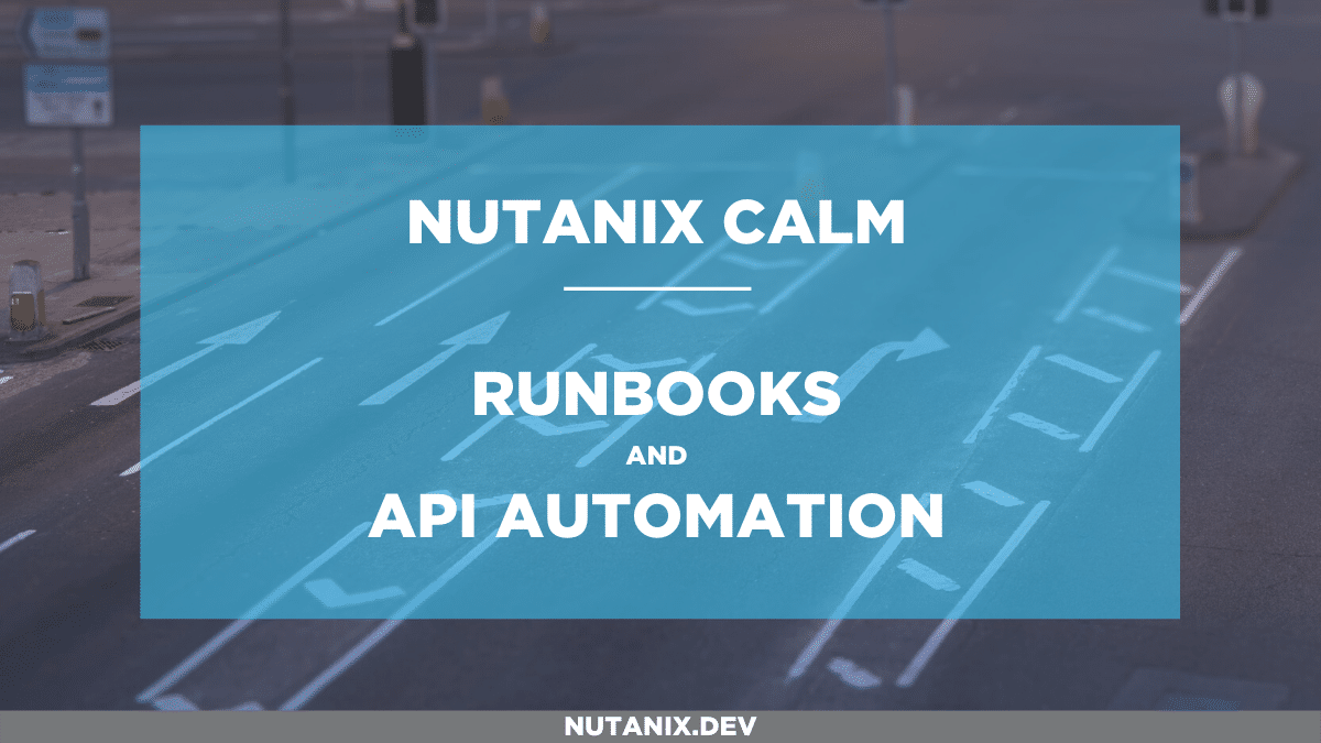 Nutanix Calm Runbooks & API Automation
