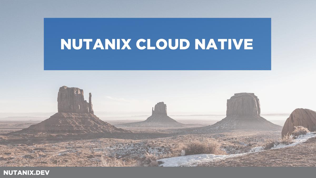 Nutanix Cloud Native