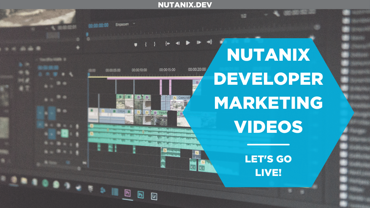 Nutanix Developer Marketing Videos
