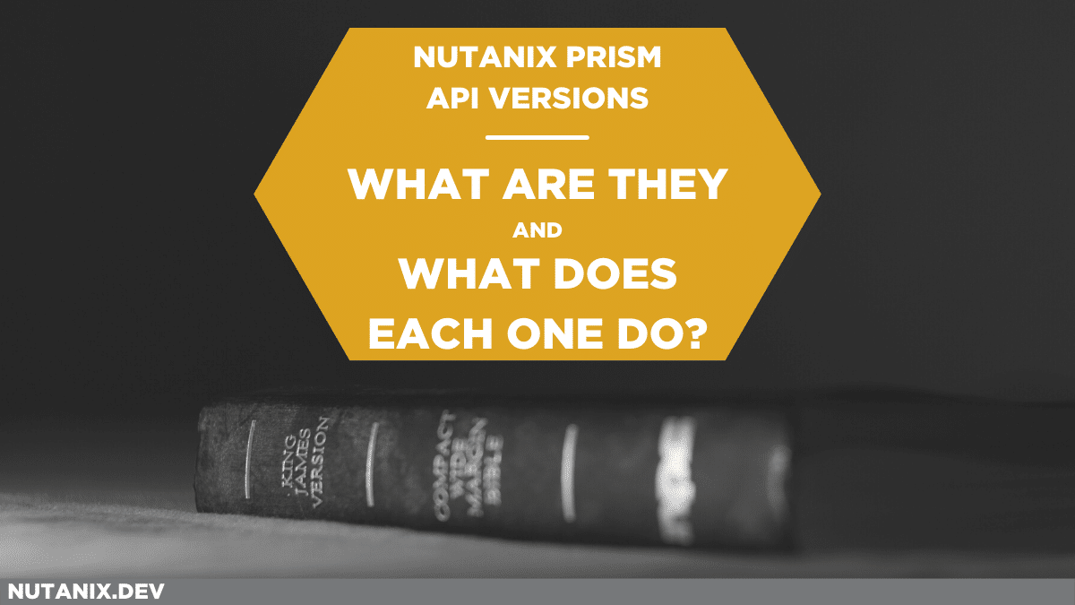 Nutanix PRISM API versions What are they and what does each one do_