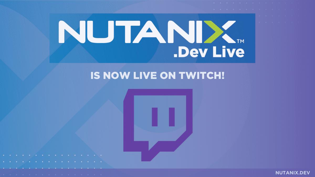 Nutanix.Dev LIVE