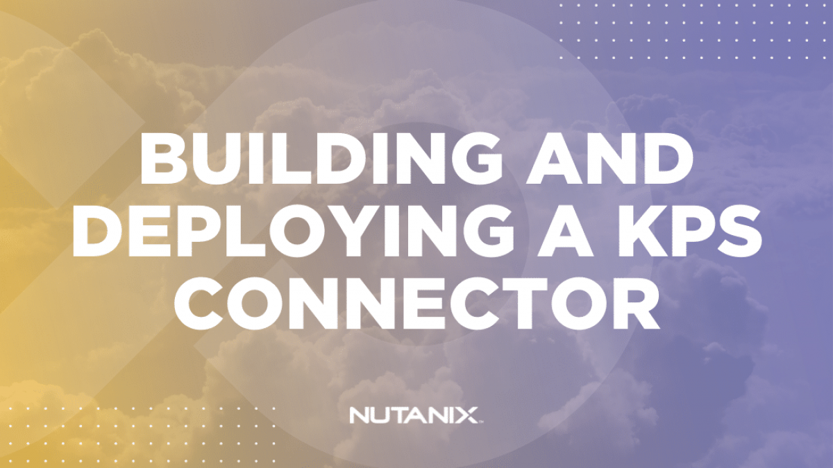 Nutanix.dev - Building and Deploying a KPS Connector
