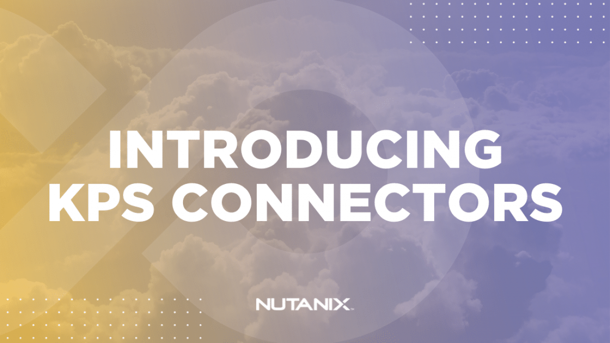 Nutanix.dev - Introducing KPS Connectors