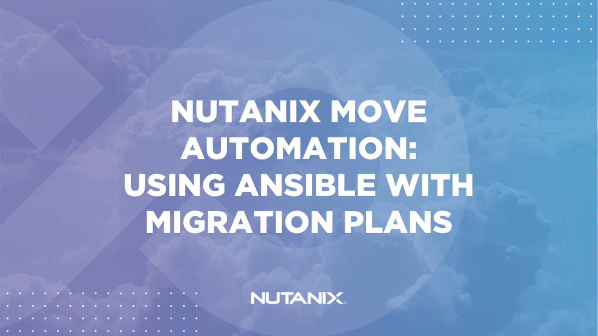 Nutanix.dev - Nutanix Move Automation Using Ansible With Migrations Plans