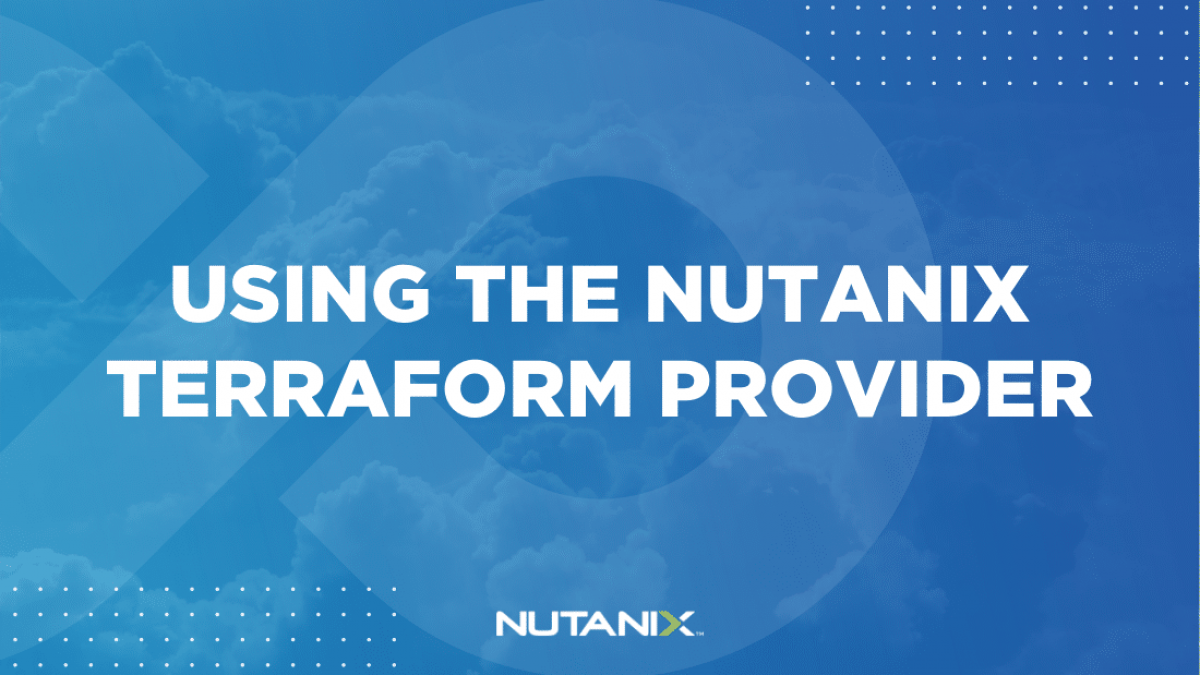 Nutanix.dev - Using the Nutanix Terraform Provider