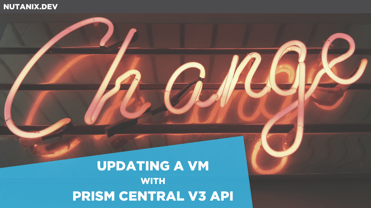 PUT that down! Updating a VM with Prism Central v3 API
