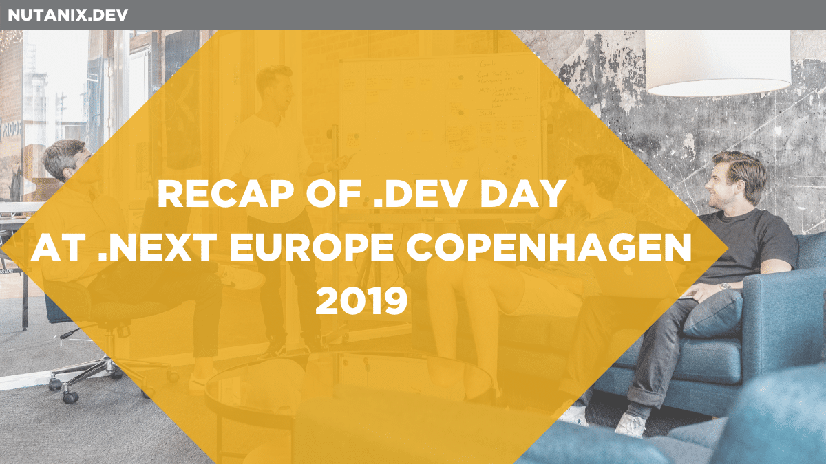 Recap of .DEV Day at .NEXT Europe Copenhagen 2019