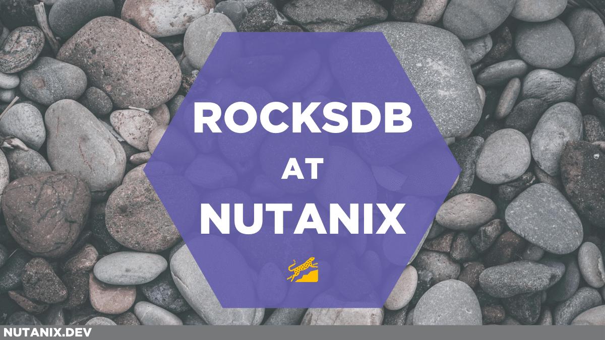 RocksDB at Nutanix